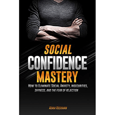 Social confidence mastery how to eliminate social anxiety social confidence mastery how to eliminate social anxiety insecurities shyness and the malvernweather Gallery