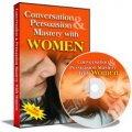 Conversation and Persuasion Mastery With Women