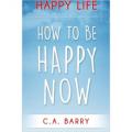 Happy Life: How To Be Happy Now