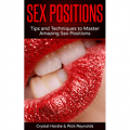 Sex Positions: Tips and Techniques to Master Amazing Sex Positions