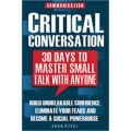 Critical Conversation: 30 Days To Master Small Talk With Anyone
