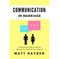 Communication in Marriage: A Complete Guide For Better Communicating With Your Spouse