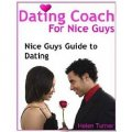 Dating Coach for Nice Guys: Nice Guys Guide to Dating