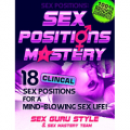 Sex Positions Mastery - 18 Clinical Sex Positions for a Mind-Blowing Sex Life!