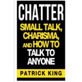 CHATTER: Small Talk, Charisma, and How to Talk to Anyone