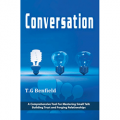 Conversation: A Comprehensive Tool For Mastering Small Talk, Building Trust and Forging Relationships