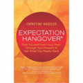 Expectation Hangover - Free Yourself from Your Past, Change Your Present & Get What You Really Want