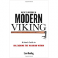 How To Become A Modern Viking - A Man's Guide To Unleashing The Warrior Within