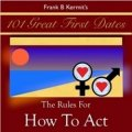 101 Great First Dates: The Rules For How to Act
