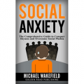 Social Anxiety: The Comprehensive Guide to Conquer Shyness and Overcome Social Phobia