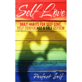 Self Love: Daily Habits For Self Love, Self Confidence & Self Esteem