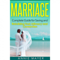 Marriage: Complete Guide for Saving and Rebuilding Trust, Intimacy and Connection