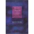 Blue Truth: A Spiritual Guide to Life and Death and Love and Sex