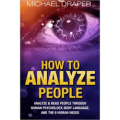 How to Analyze People: Analyze & Read People with Human Psychology, Body Language, and the 6 Human Needs