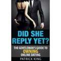 Did She Reply Yet? The Gentleman's Guide to Owning Online Dating