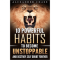 10 Powerful Habits To Become Unstoppable