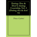 Dating: Dos & Don'ts during Courtship, Vol. 2 (Dating dos & don'ts)