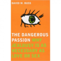 The Dangerous Passion Why Jealousy is Necessary in Love and Sex