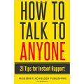 How to Talk to Anyone: 21 Tips for Instant Rapport