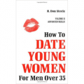 How to Date Young Women: For Men over 35 Vol II