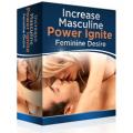 Increase Masculine Power - Ignite Feminine Desire