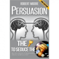 Persuasion: The Key To Seduce The Universe!