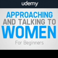Approaching and Talking to Women: For Beginners