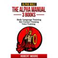 The Alpha Manual - 3 Books: Body Language Training, Eye Contact Training, Voice Training