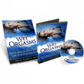 Wet Orgasms: Female Ejaculation Secrets and Positions Revealed