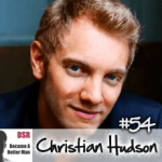Ep. #54 The Path to a Serious Girlfriend with Christian Hudson