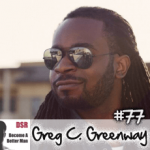 Ep. #77 Design a Social Life That Brings Great Women into Your Life with Greg C. Greenway