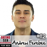 #112 Practical Steps to Becoming a Stronger Man with Andrew Ferebee