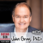 #105 The Real Problem with Dating Today with John Gray