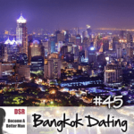 Ep. #45 Bangkok Dating: Where to Meet Women, What to Avoid and Other Inside Tips