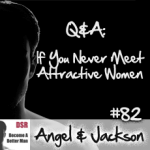 #82 Q&A: If You Never Meet Attractive Women