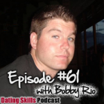 Ep. #61 Breaking Out of the Friend Zone with Bobby Rio
