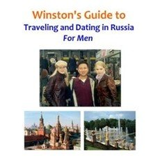 Winston's Guide to Traveling and Dating in Russia For Men