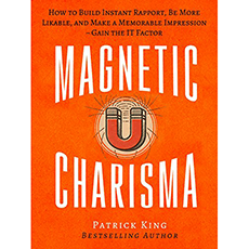 Magnetic Charisma: How to Build Instant Rapport, Be More Likable, and Make a Memorable Impression