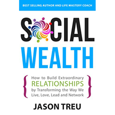 Social Wealth: How to Build Extraordinary Relationships By Transforming the Way We Live, Love, Lead and Network