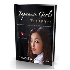 Japanese Girls - The Guide: Meeting, Dating, and Loving the Most Exotic Girls on Earth