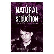 The Natural Art of Seduction: Secrets of Success with Women