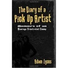 The Diary of a Pick Up Artist: Memoirs of an Average Frustrated Chump