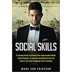 Social Skills: 12 Sneaky Hacks to Elevate Your Conversation Skills, Charm Anyone, & Lead An Incredible Social Life