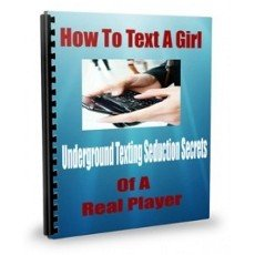 How To Text a Girl: Underground Texting Seduction Secrets of a Real Player