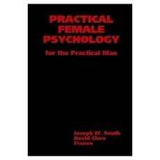 Practical Female Psychology for the Practical Man