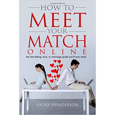 How To Meet Your Match Online: The Last Dating, Love, Or Marriage Guide You'll Ever Need