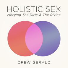 Holistic Sex - Merging The Dirty & The Divine
