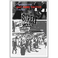 Street Game: Day Game Tactics: A Comprehensive Guide To Day Game