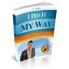 I Did It My Way: The Modern Asian Man's Guide to Complete Social Success