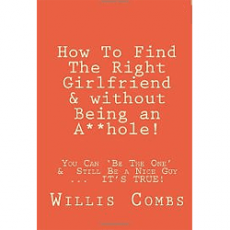 How To Find The Right Girlfriend & without Being an A**hole